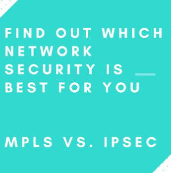 What's The Best Solution For You? MPLS or IPSec